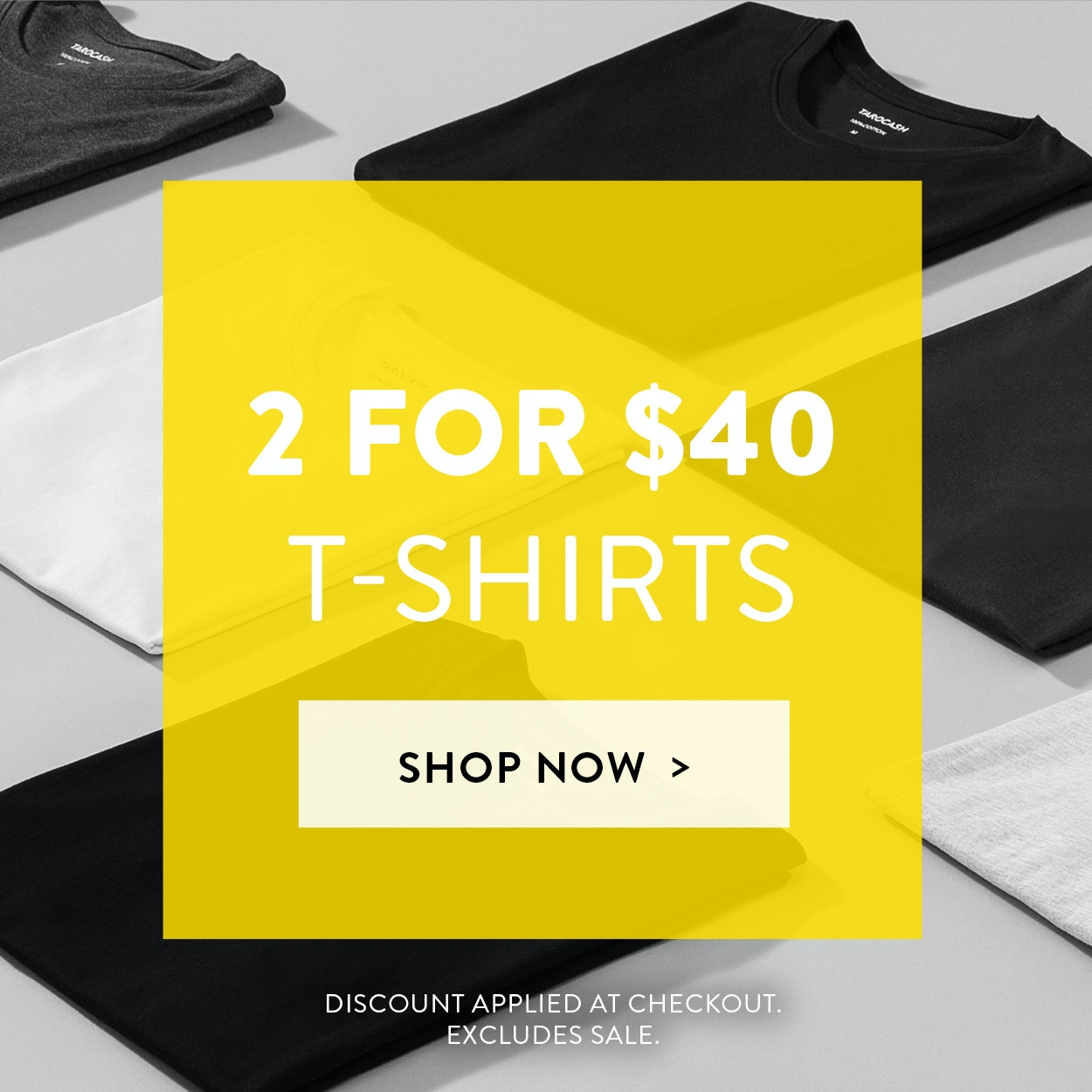 T-shirts: 2 for $40